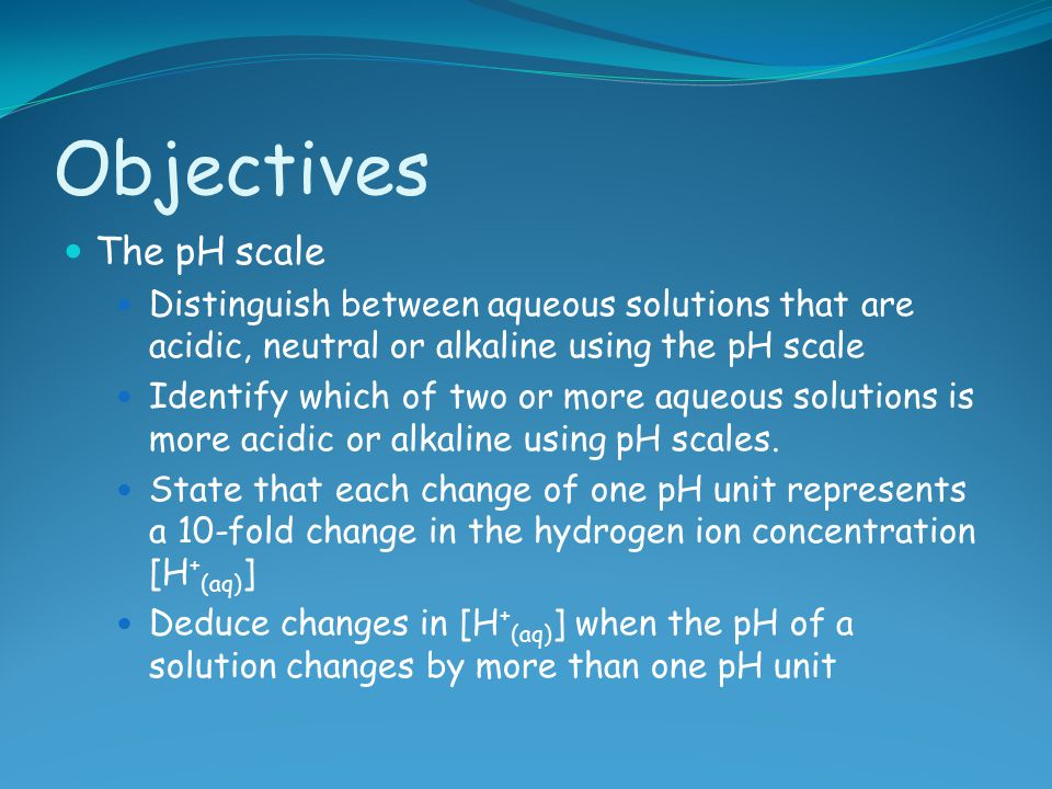 Objectives The pH scale