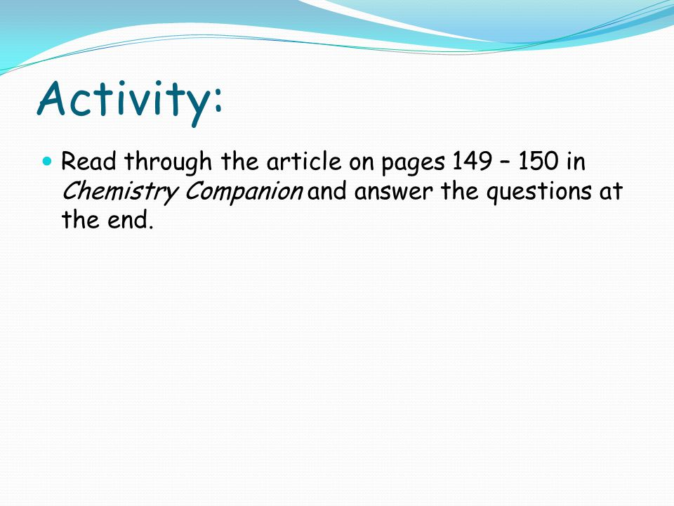 Activity: Read through the article on pages 149 – 150 in Chemistry Companion and answer the questions at the end.