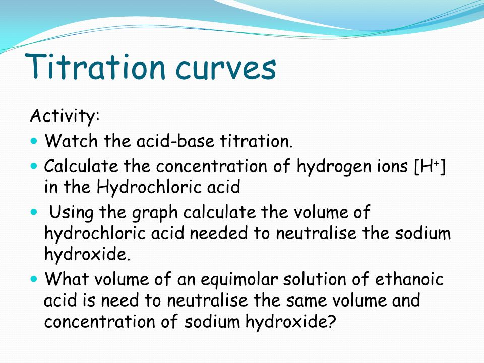Titration curves Activity: Watch the acid-base titration.