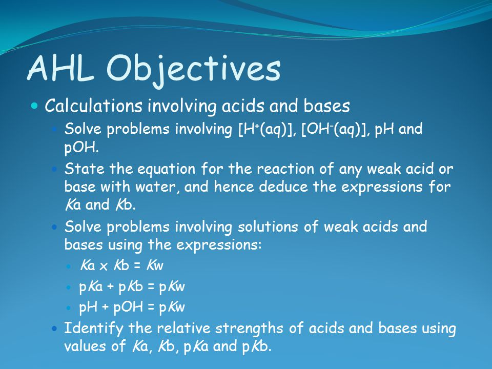 AHL Objectives Calculations involving acids and bases