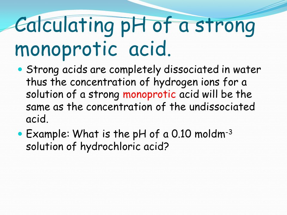 Calculating pH of a strong monoprotic acid.