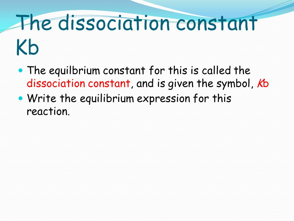 The dissociation constant Kb