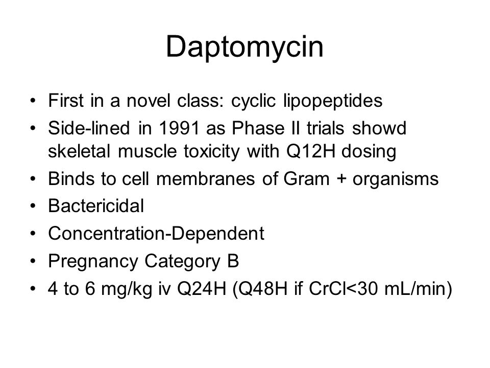 Daptomycin First in a novel class: cyclic lipopeptides