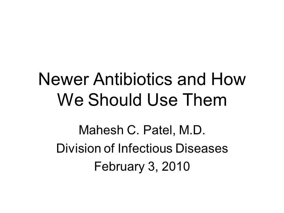 Newer Antibiotics and How We Should Use Them