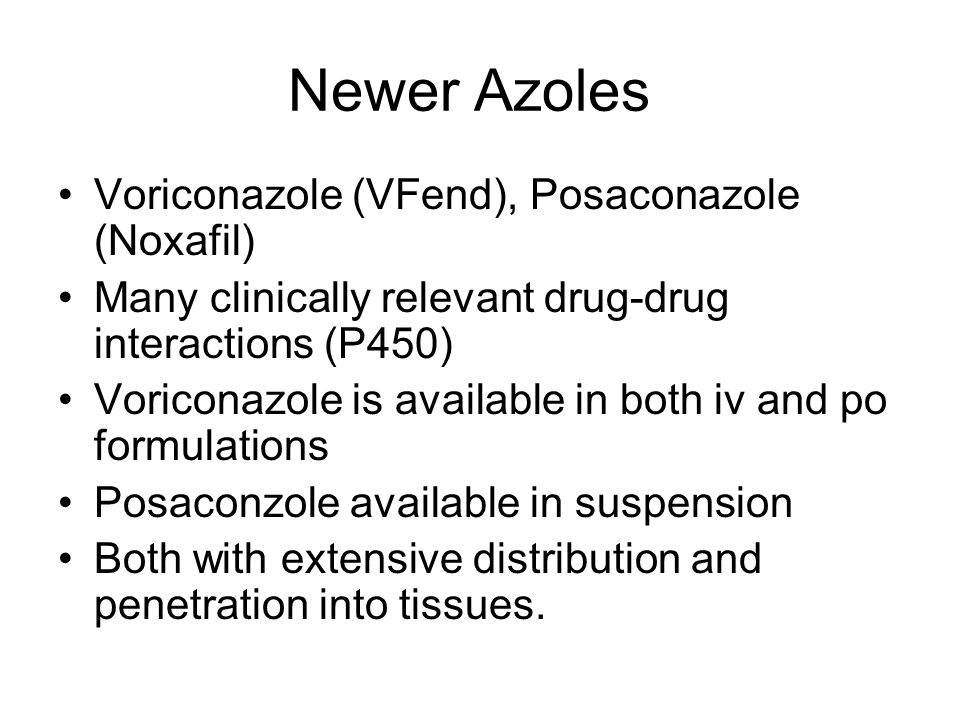 Newer Azoles Voriconazole (VFend), Posaconazole (Noxafil)