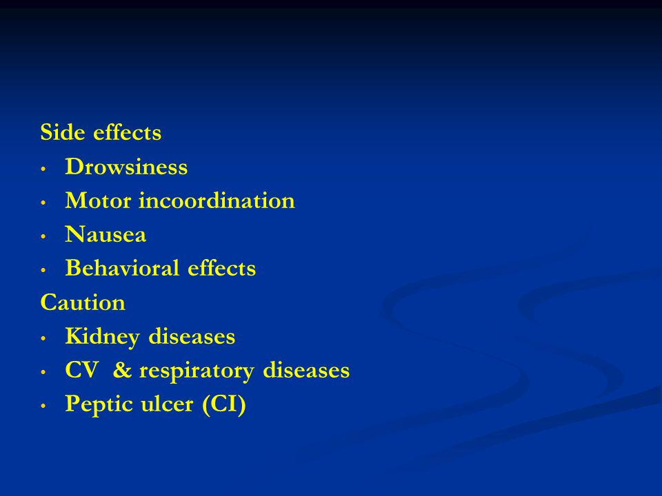 Side effects Drowsiness. Motor incoordination. Nausea. Behavioral effects. Caution. Kidney diseases.