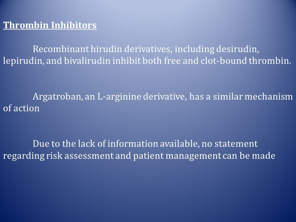Thrombin Inhibitors Recombinant hirudin derivatives, including desirudin, lepirudin, and bivalirudin inhibit both free and clot-bound thrombin.
