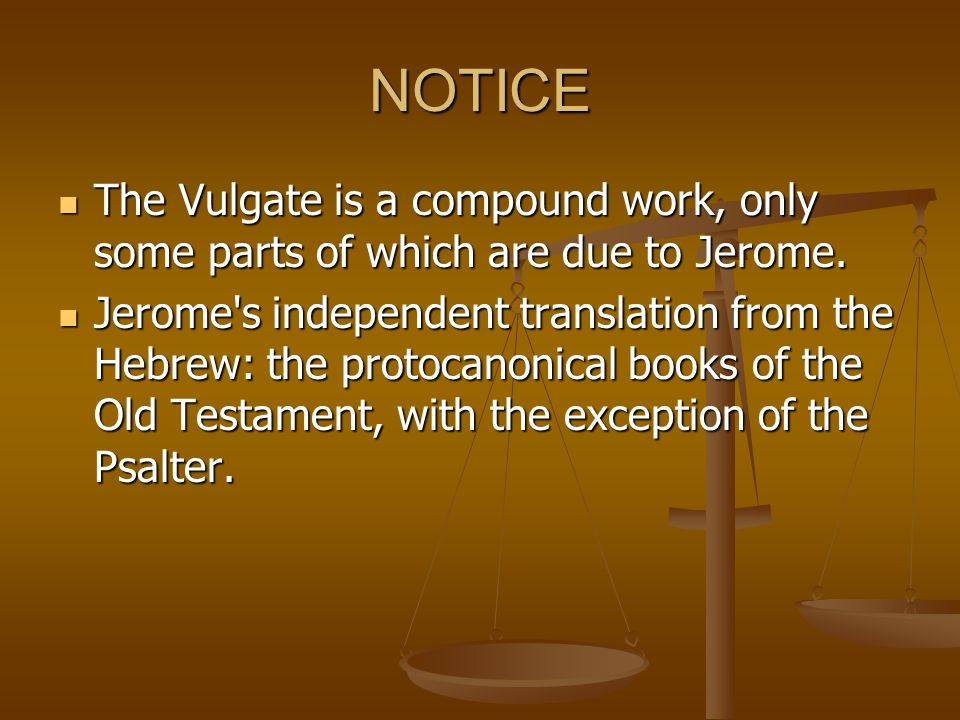 NOTICE The Vulgate is a compound work, only some parts of which are due to Jerome.