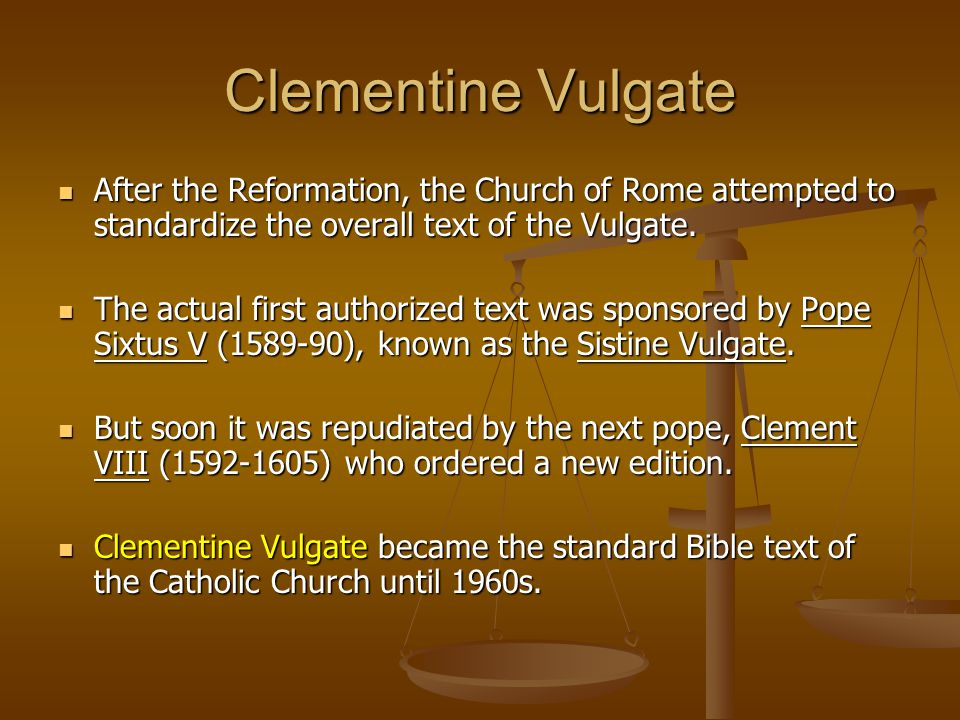 Clementine Vulgate After the Reformation, the Church of Rome attempted to standardize the overall text of the Vulgate.
