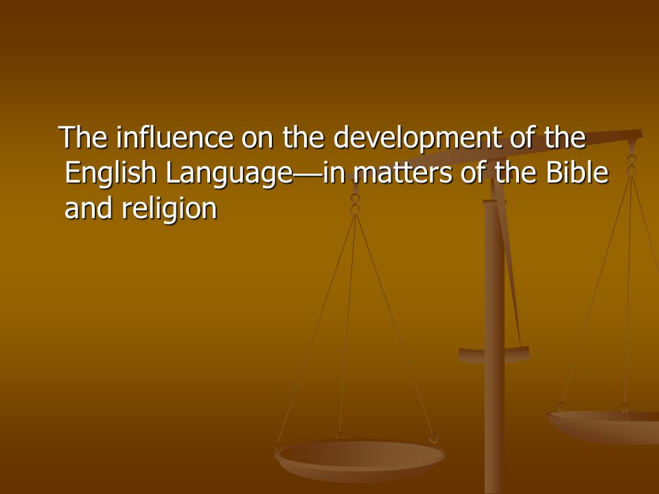 The influence on the development of the English Language—in matters of the Bible and religion