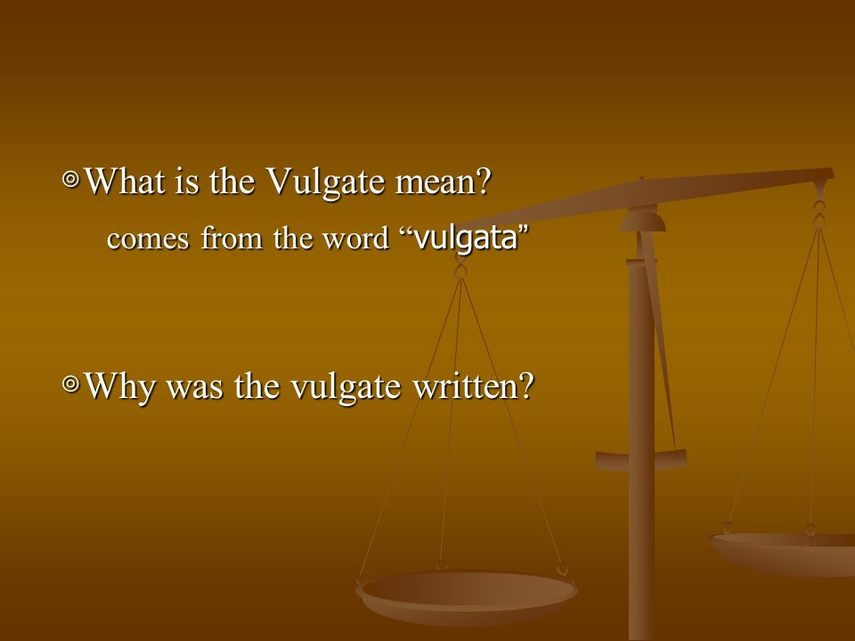 Introduction ◎What is the Vulgate mean comes from the word vulgata