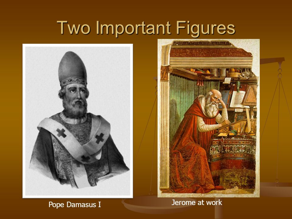 Two Important Figures Jerome at work Pope Damasus I