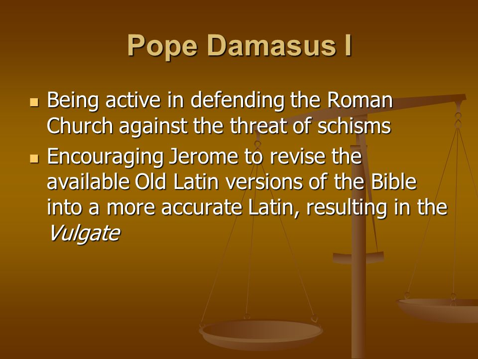 Pope Damasus I Being active in defending the Roman Church against the threat of schisms.