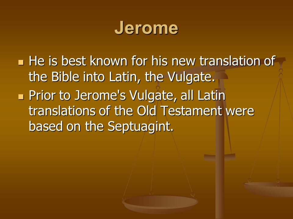 Jerome He is best known for his new translation of the Bible into Latin, the Vulgate.