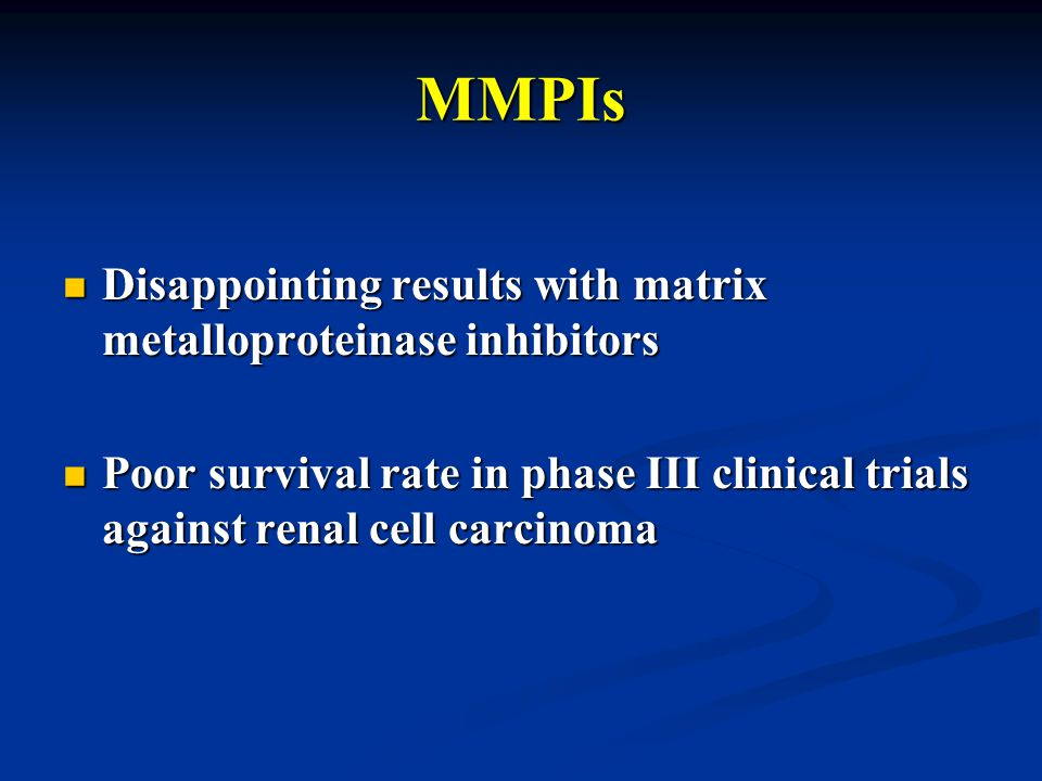 MMPIs Disappointing results with matrix metalloproteinase inhibitors