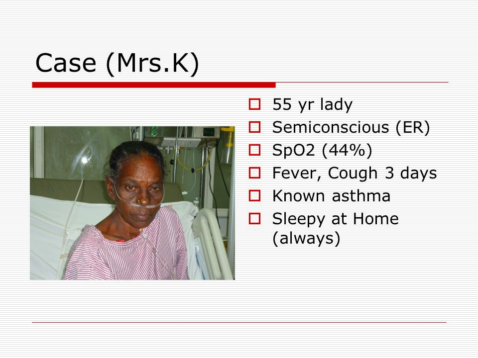 Case (Mrs.K) 55 yr lady Semiconscious (ER) SpO2 (44%)