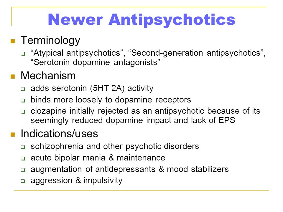 Newer Antipsychotics Terminology Mechanism Indications/uses
