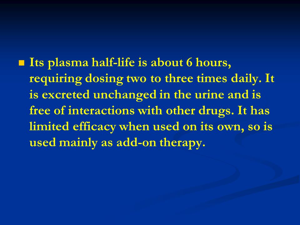 Its plasma half-life is about 6 hours, requiring dosing two to three times daily.