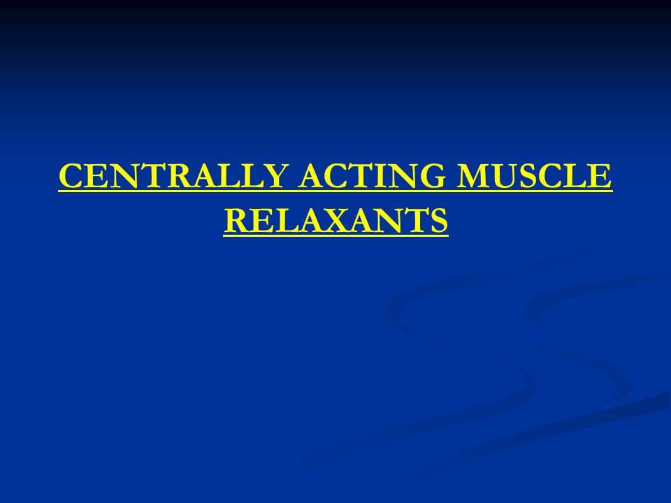 CENTRALLY ACTING MUSCLE RELAXANTS