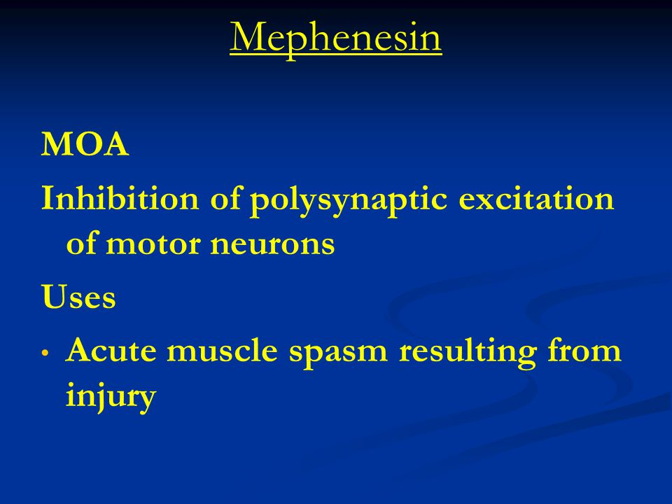 Mephenesin MOA Inhibition of polysynaptic excitation of motor neurons