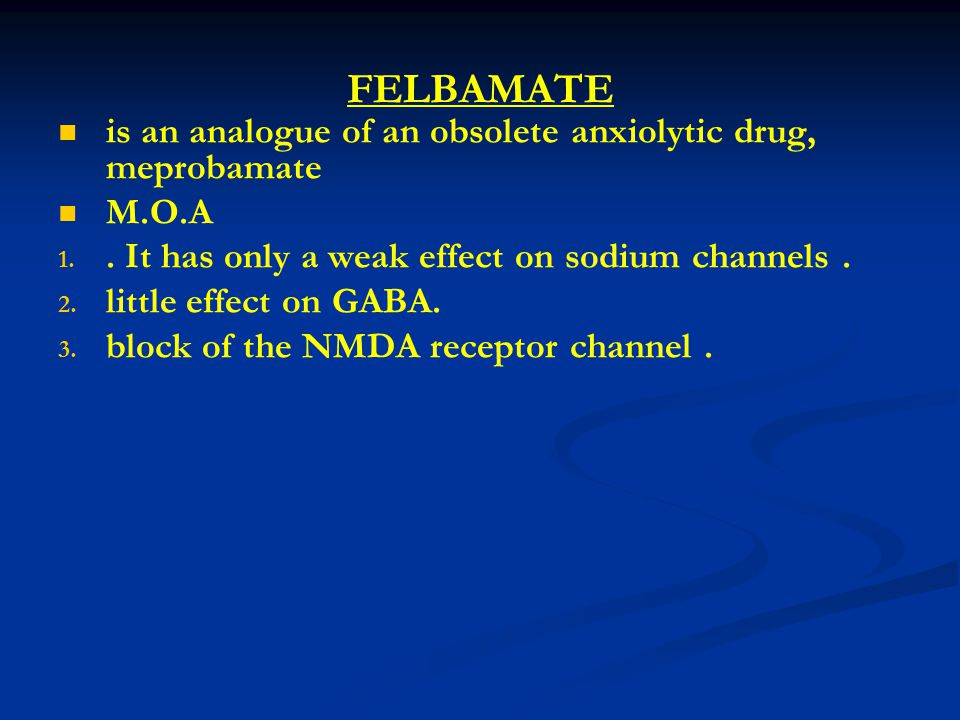 FELBAMATE is an analogue of an obsolete anxiolytic drug, meprobamate