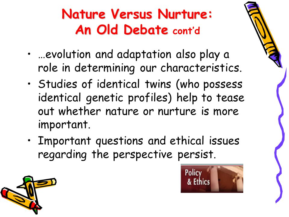 Nature Versus Nurture: An Old Debate cont'd
