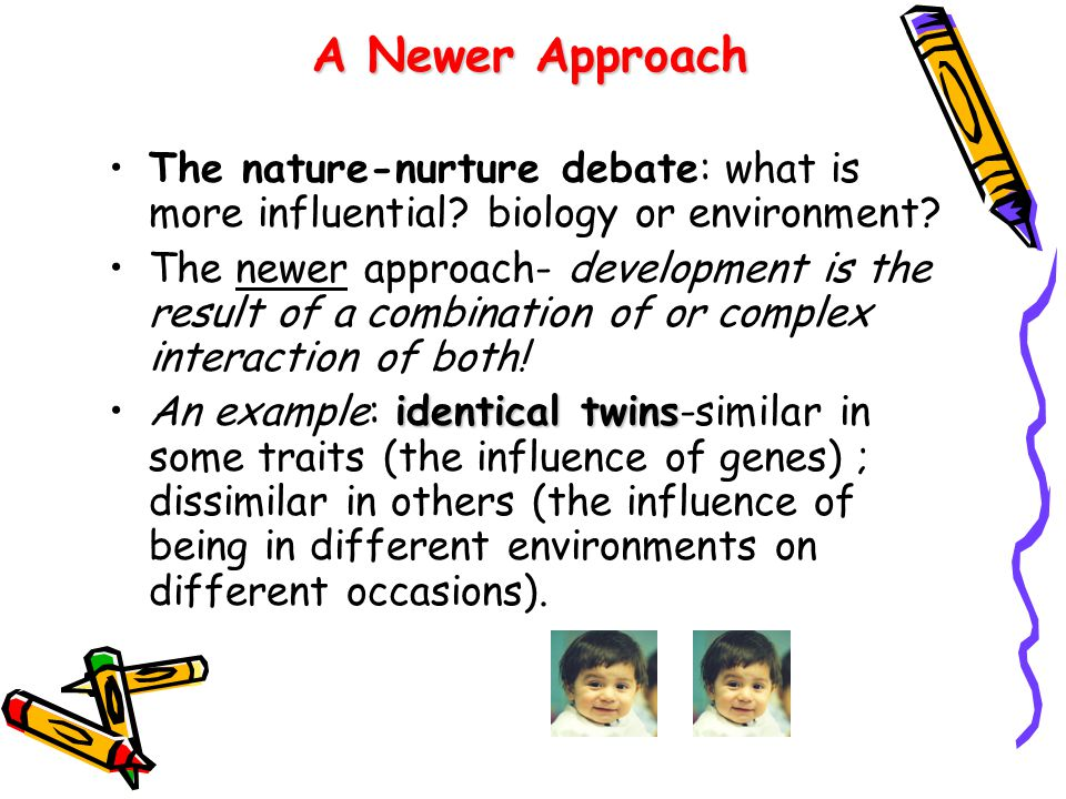 A Newer Approach The nature-nurture debate: what is more influential biology or environment