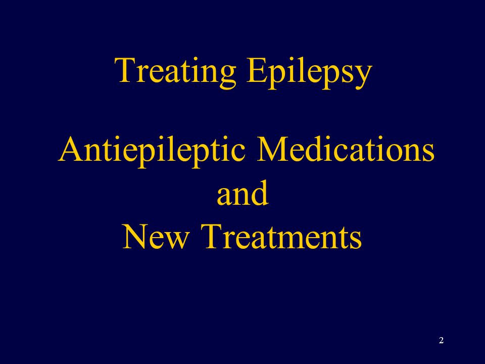 Treating Epilepsy Antiepileptic Medications and New Treatments