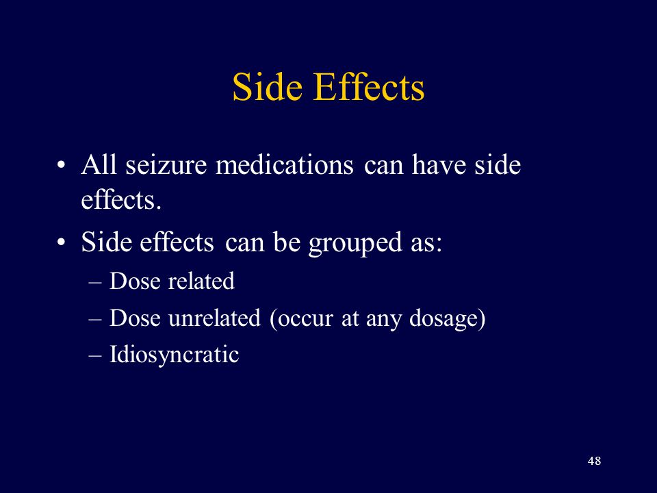 Side Effects All seizure medications can have side effects.