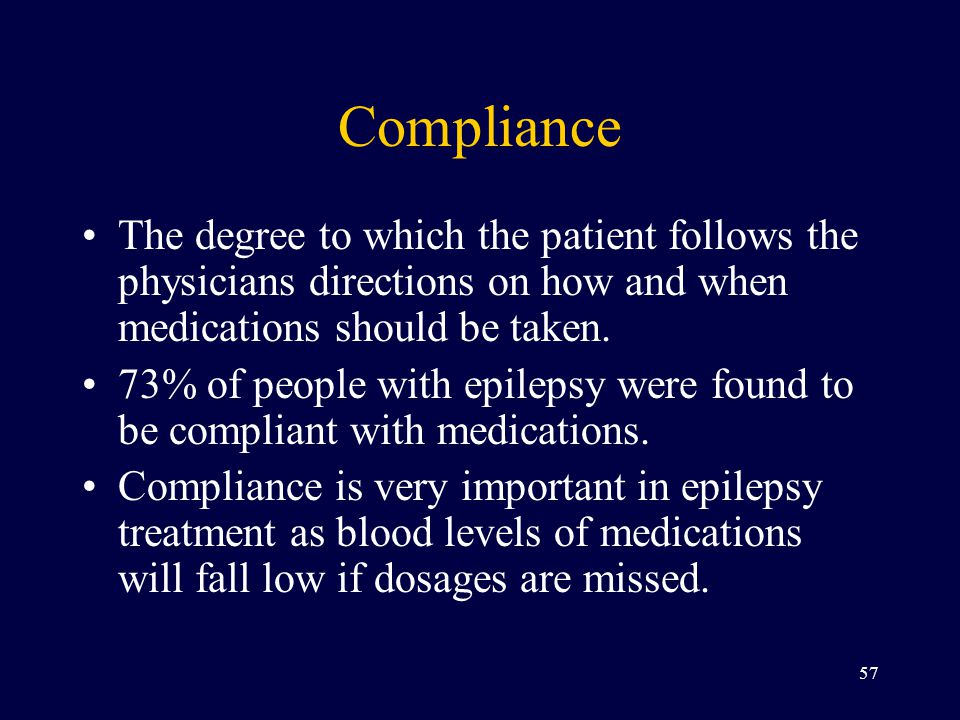 Compliance The degree to which the patient follows the physicians directions on how and when medications should be taken.
