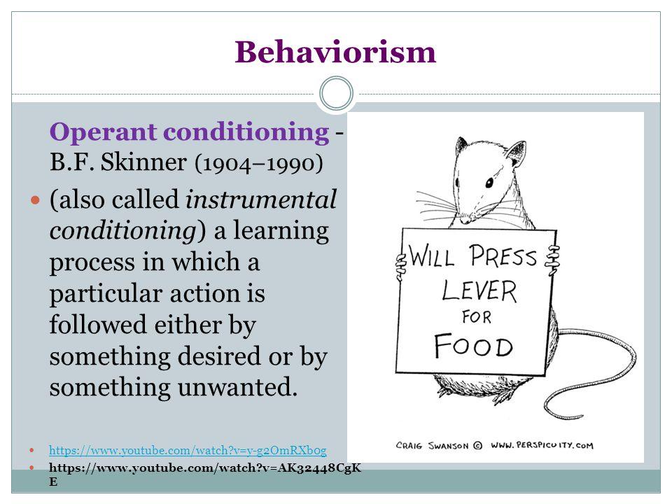 Behaviorism Operant conditioning - B.F. Skinner (1904–1990)