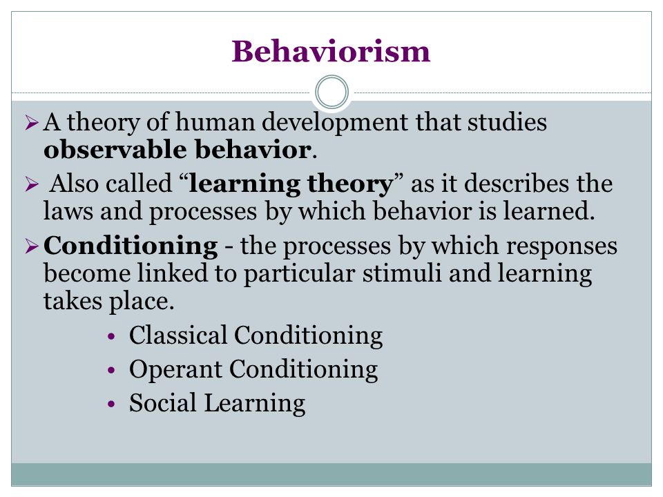 Behaviorism A theory of human development that studies observable behavior.