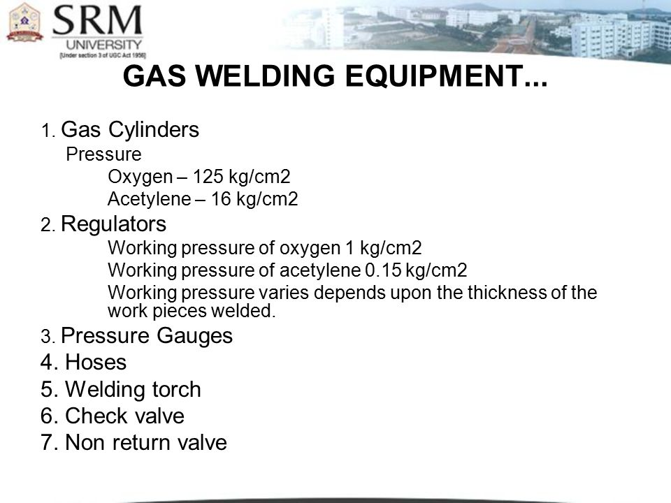GAS WELDING EQUIPMENT... 4. Hoses 5. Welding torch 6. Check valve