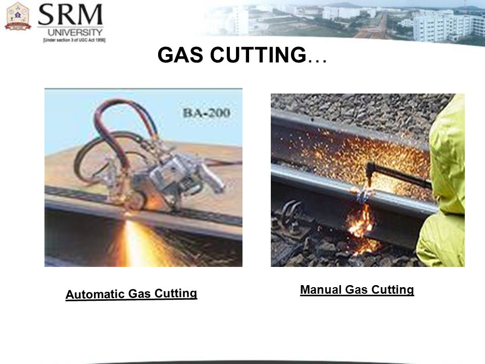 GAS CUTTING… Manual Gas Cutting Automatic Gas Cutting
