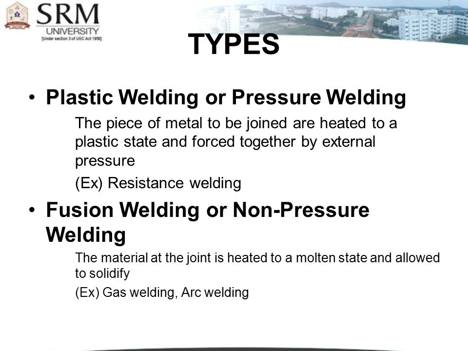 TYPES Plastic Welding or Pressure Welding