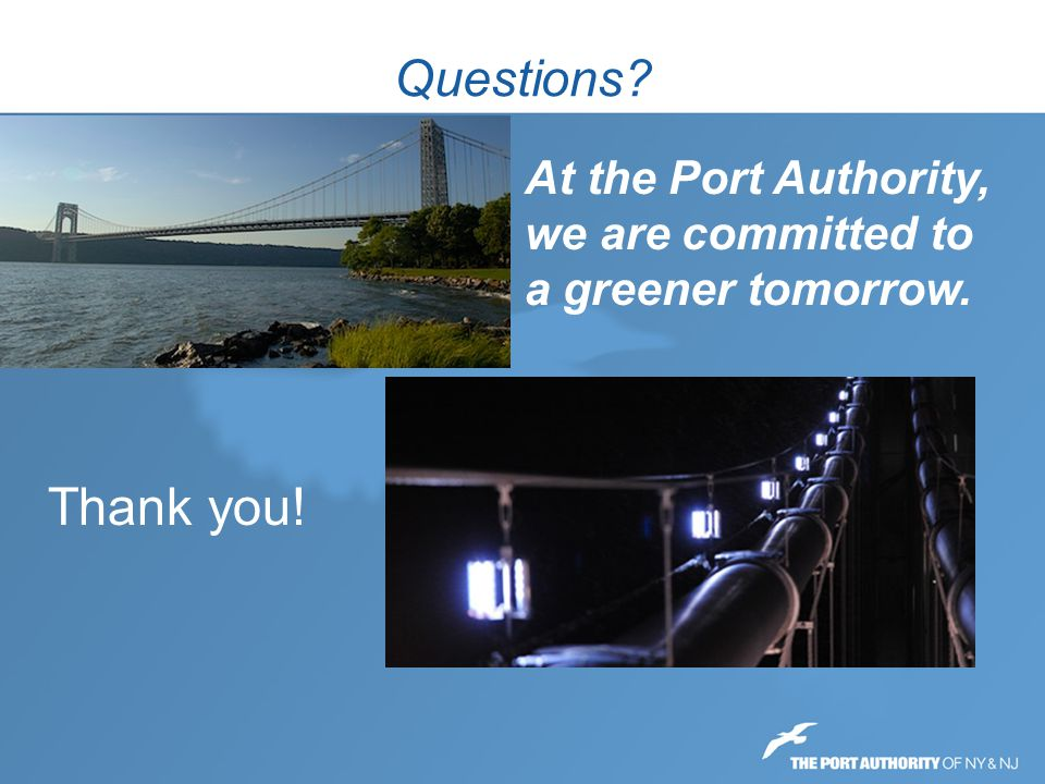 Questions At the Port Authority, we are committed to a greener tomorrow. Thank you!