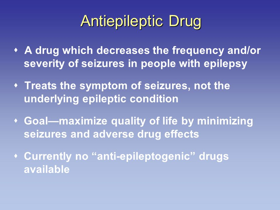 Antiepileptic Drug  A drug which decreases the frequency and/or severity of seizures in people with epilepsy.