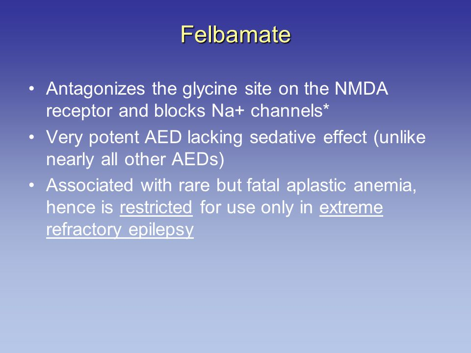 Felbamate Antagonizes the glycine site on the NMDA receptor and blocks Na+ channels*