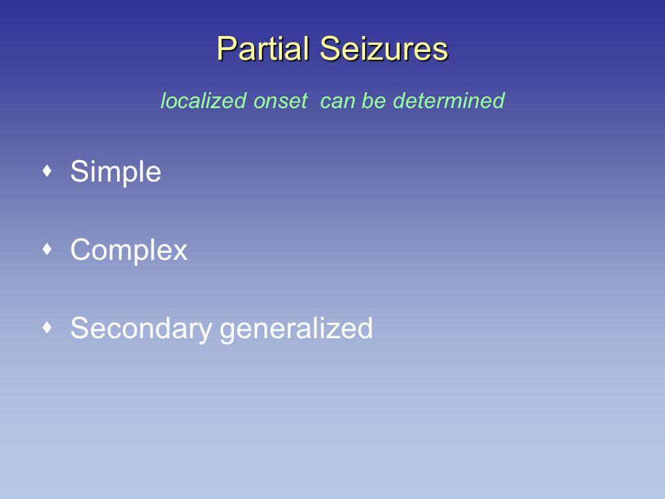 Partial Seizures  Simple  Complex  Secondary generalized