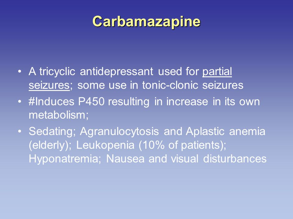 Carbamazapine A tricyclic antidepressant used for partial seizures; some use in tonic-clonic seizures.