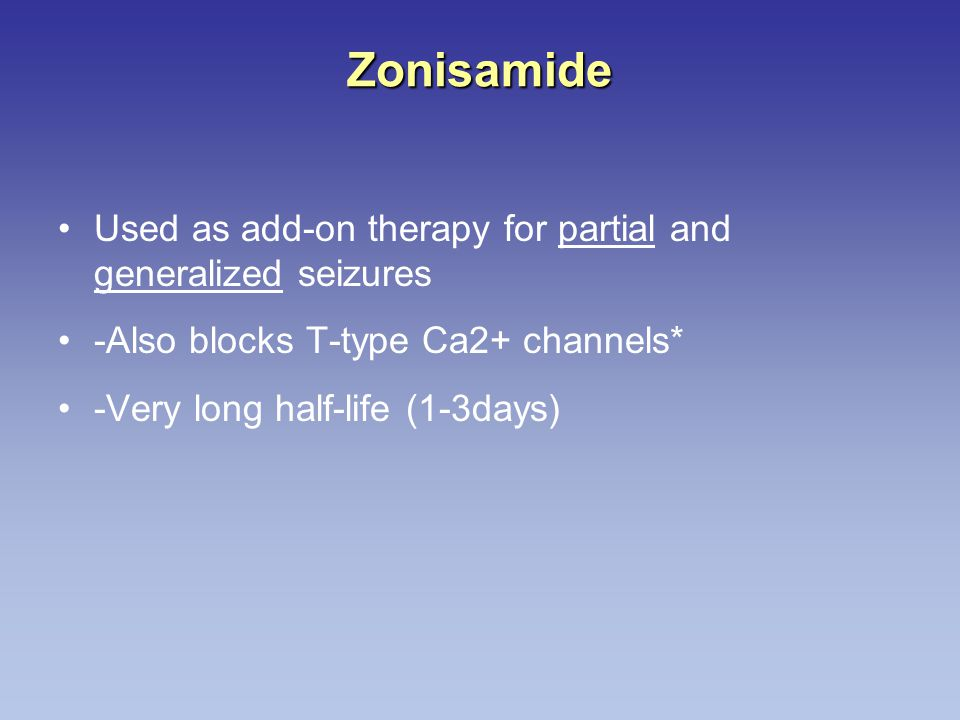 Zonisamide Used as add-on therapy for partial and generalized seizures