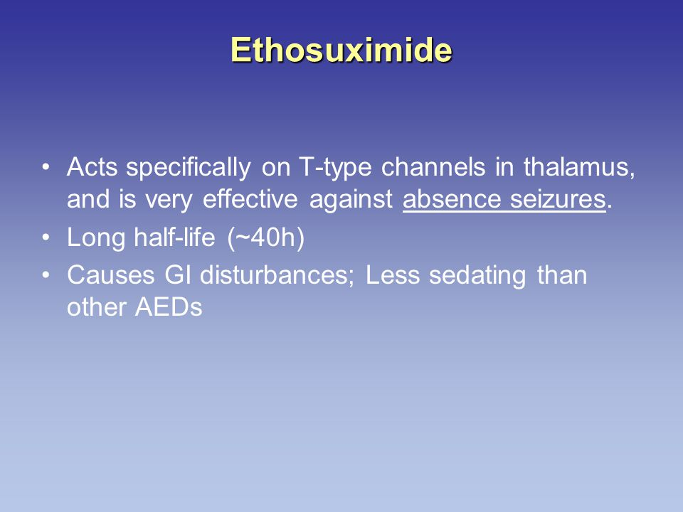 Ethosuximide Acts specifically on T-type channels in thalamus, and is very effective against absence seizures.