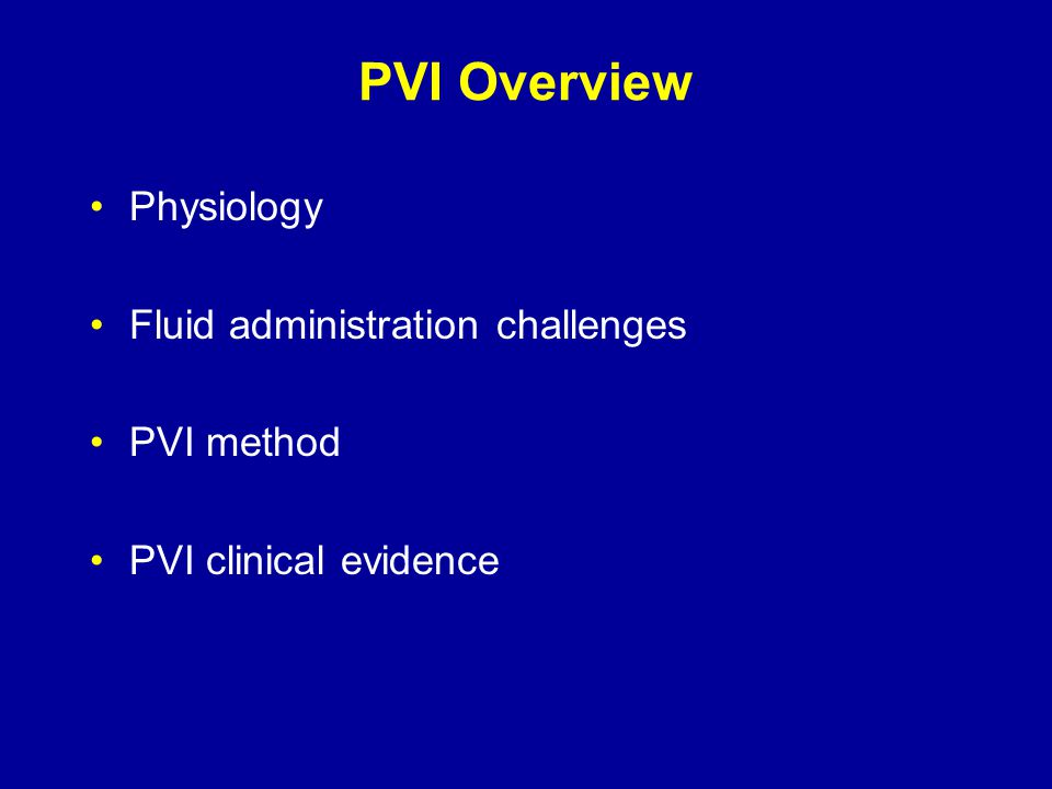 PVI Overview Physiology Fluid administration challenges PVI method