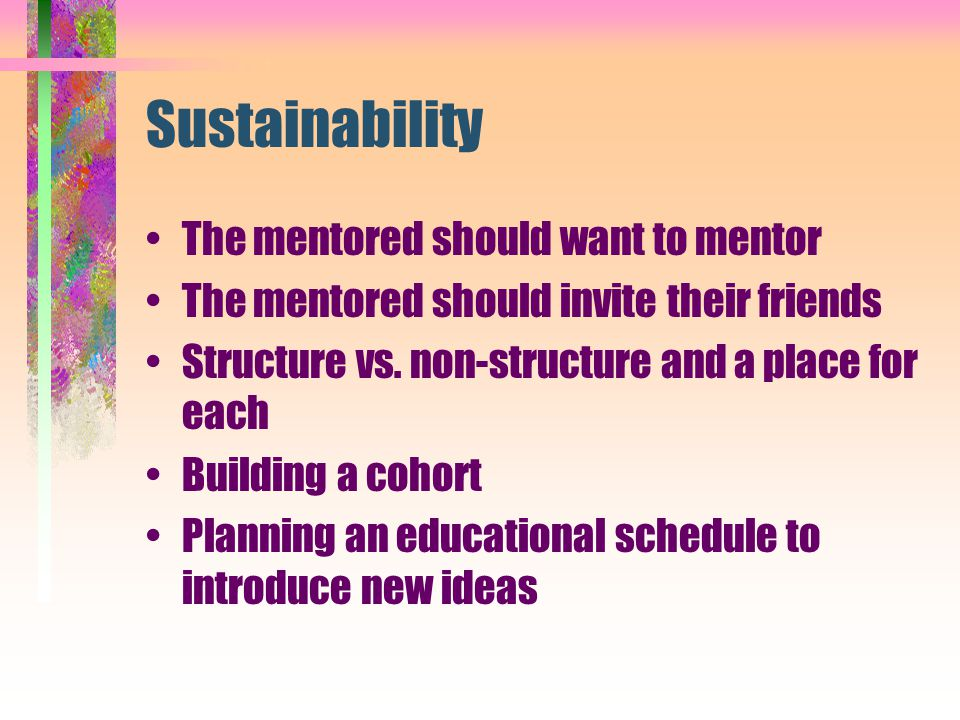 Sustainability The mentored should want to mentor