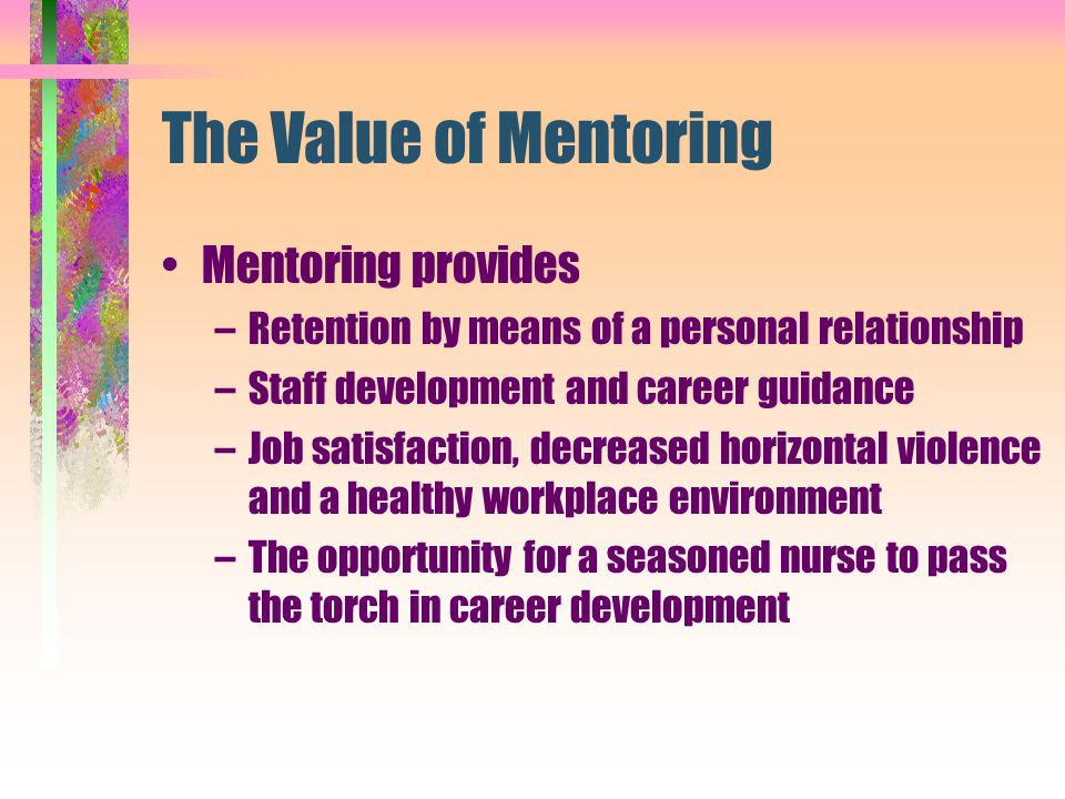 The Value of Mentoring Mentoring provides