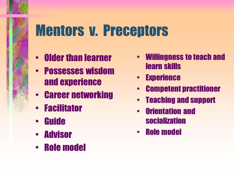 Mentors v. Preceptors Older than learner
