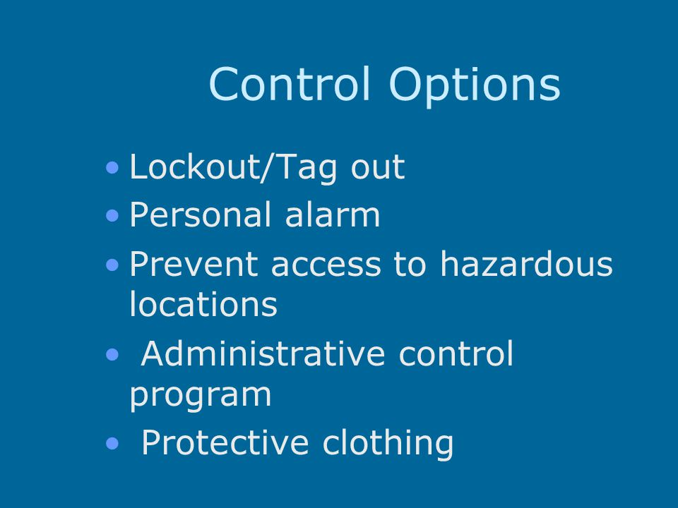 Control Options Lockout/Tag out Personal alarm