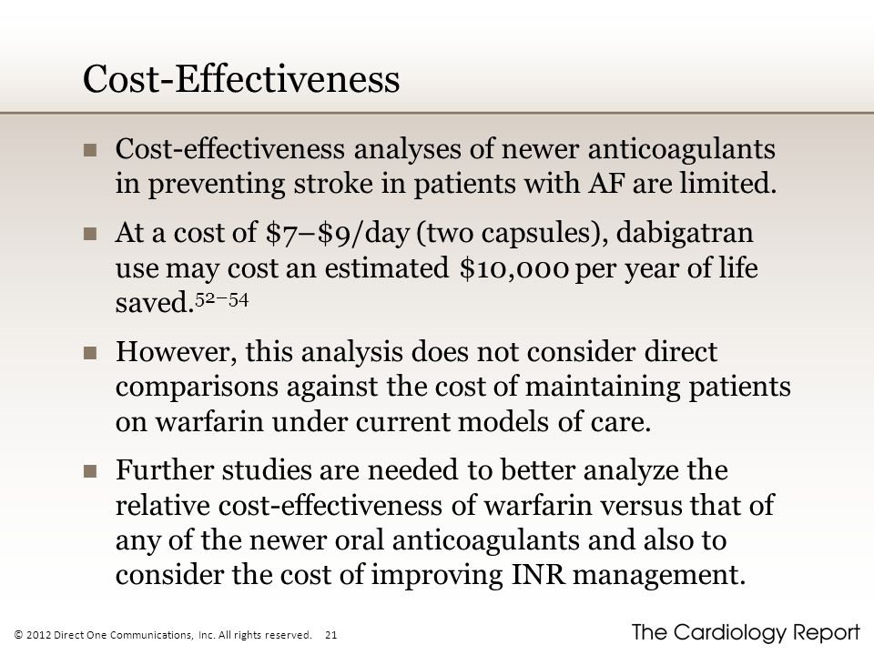 Cost-Effectiveness Cost-effectiveness analyses of newer anticoagulants in preventing stroke in patients with AF are limited.