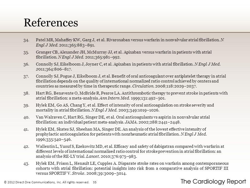 References Patel MR, Mahaffey KW, Garg J, et al. Rivaroxaban versus warfarin in nonvalvular atrial fibrillation. N Engl J Med. 2011;365:883–891.