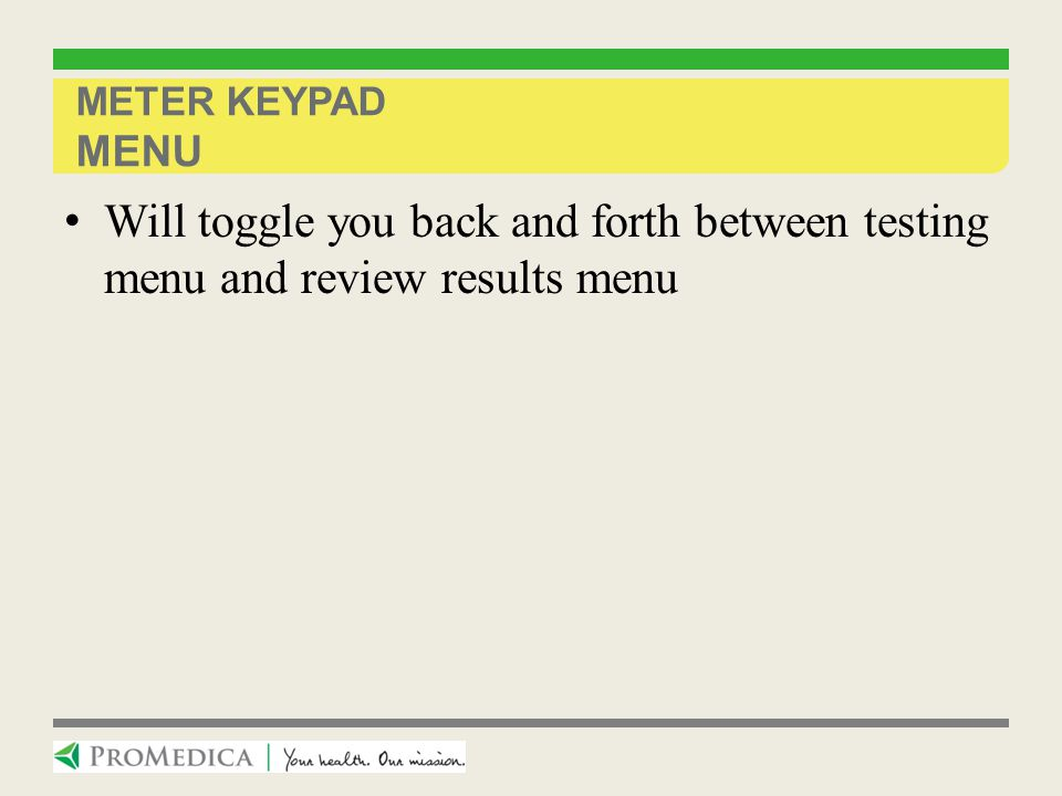 Meter Keypad MENU Will toggle you back and forth between testing menu and review results menu